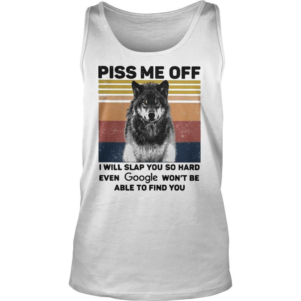 Vintage Wolf Piss Me Off I Will Slap You So Hard Even Google Won't Be Tank Top