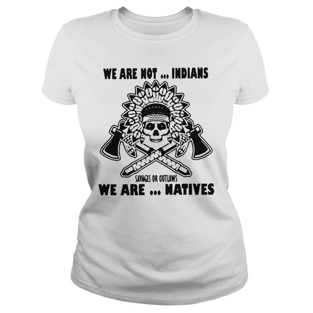 We Are Not Indians Savages Or Outlaws We Are Natives Longsleeve