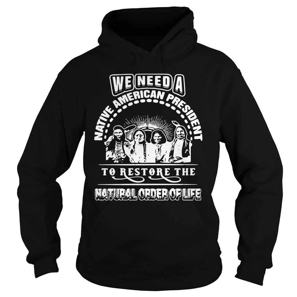 We Need A Native American President To Restore The Natural Order Of Life Hoodie