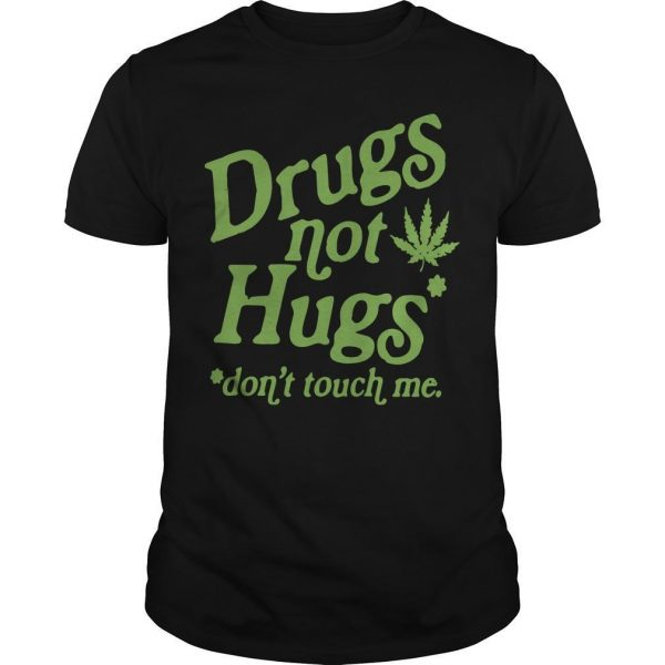 Weed Drugs Not Hugs Don't Touch Me Shirt