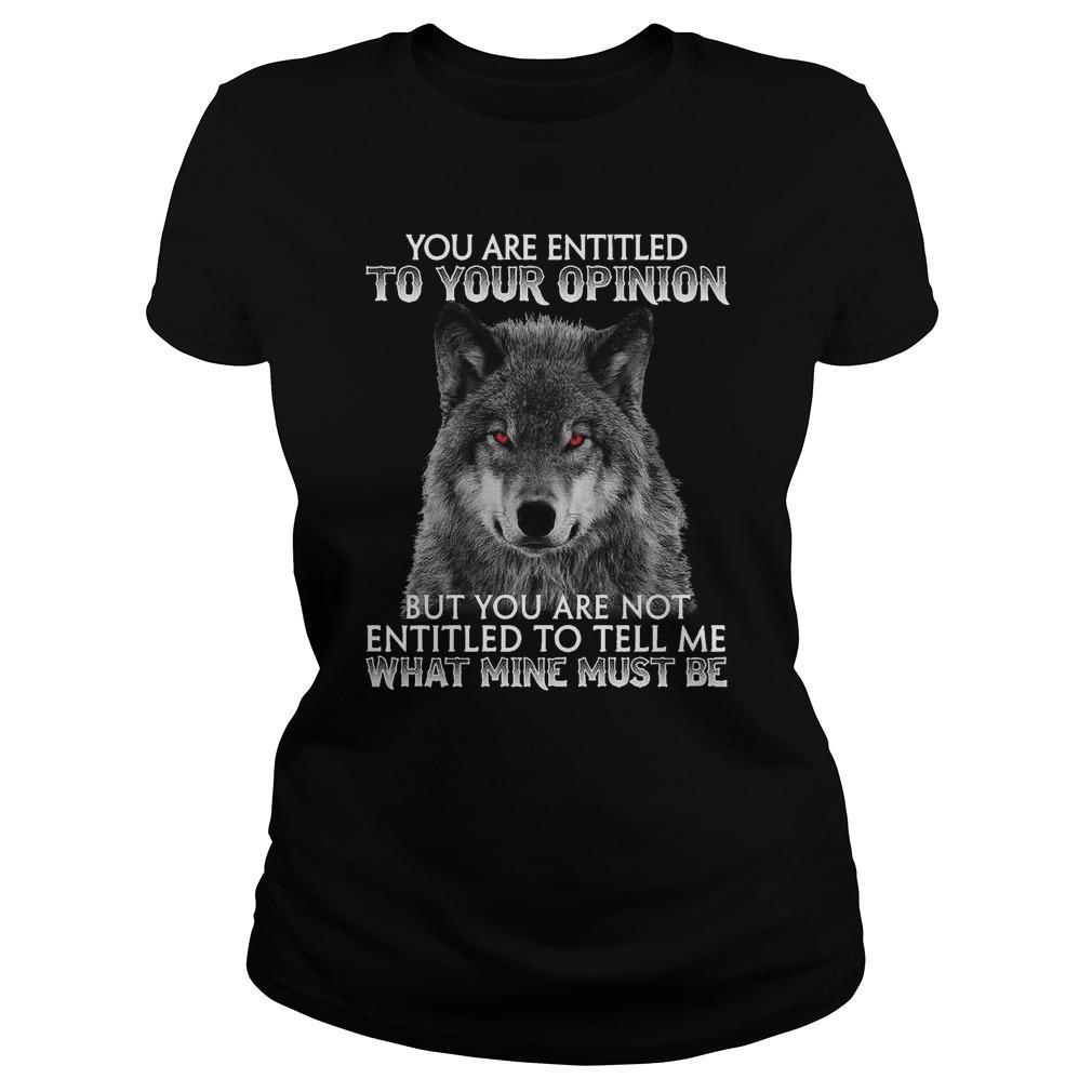 Wolf You Are Entitled To Your Opinion But You Are Not What Mine Must Be Longsleeve