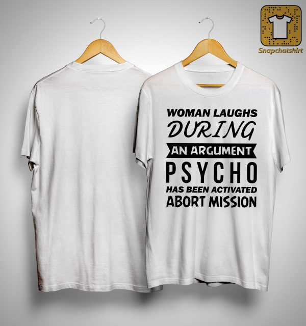 Woman Laughs During An Argument Psycho Has Been Activated Abort Mission Shirt