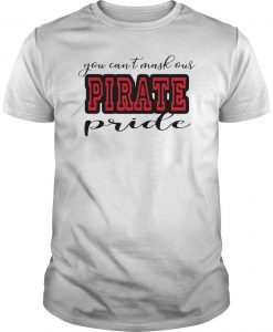You Can't Mask Our Pirate Pride Shirt