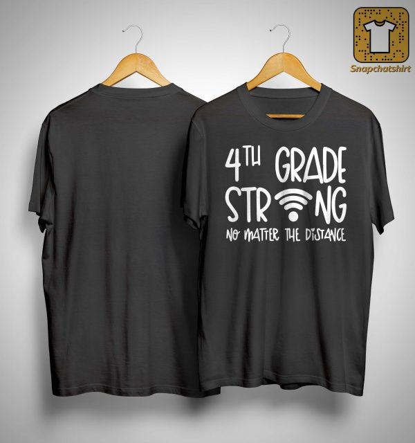 4th Grade Strong No Matter The Distance Shirt