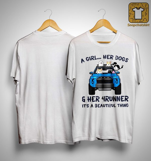 A Girl Her Dogs And Her 4runner It's A Beautiful Things Shirt