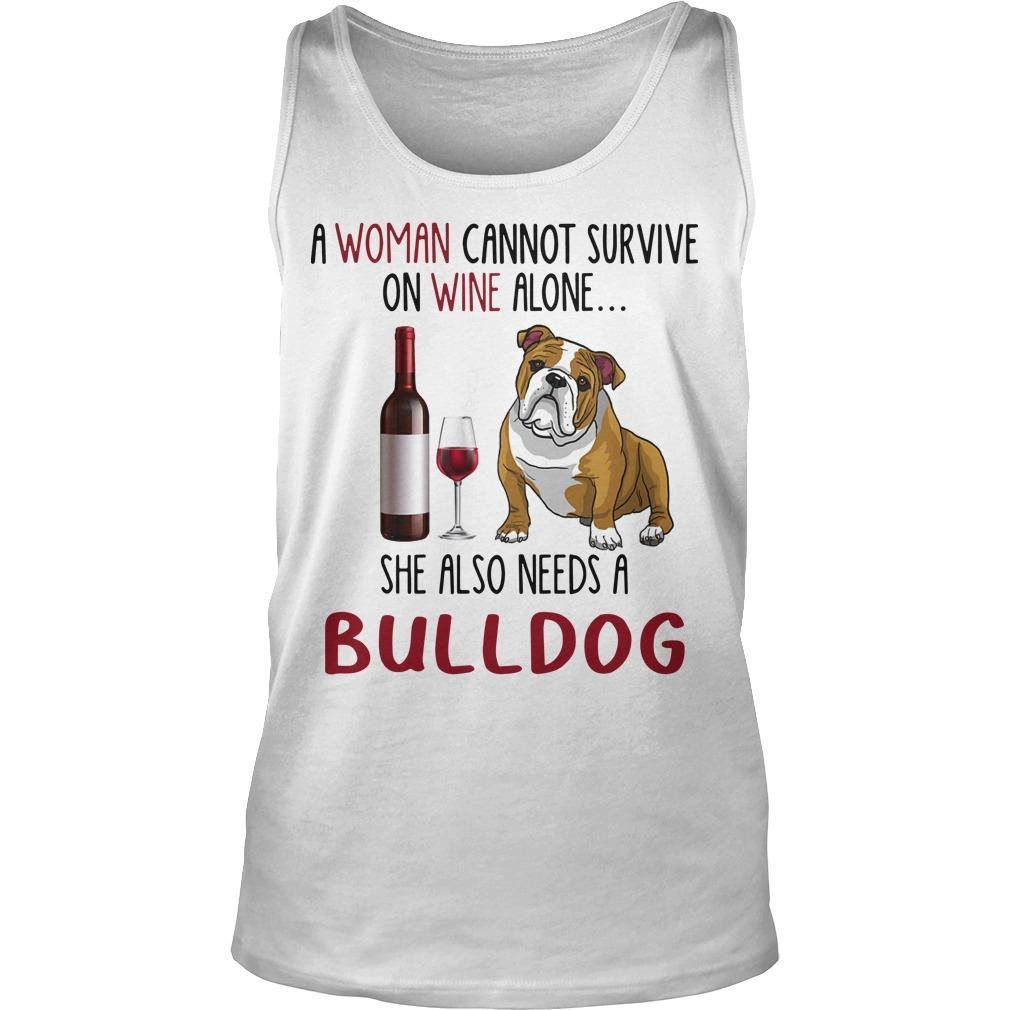 A Woman Cannot Survive On Wine Alone She Also Needs A Bulldog Tank Top