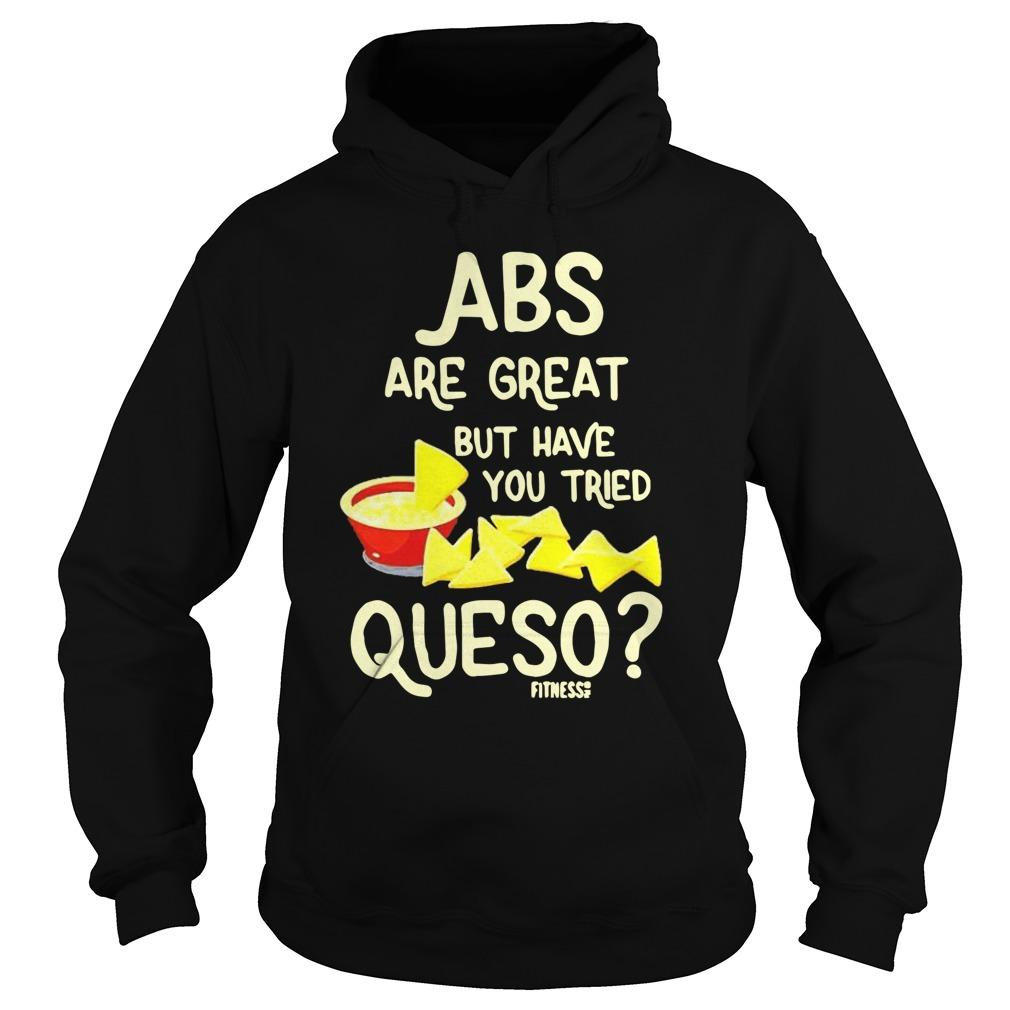 Abs Are Great But Have You Tried Queso Fitness Hoodie