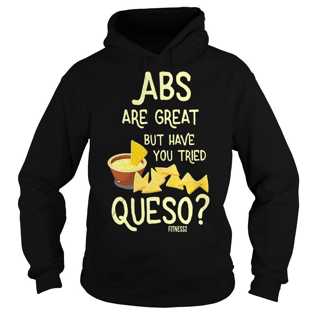 Abs Are Great But Have You Tried Queso Hoodie
