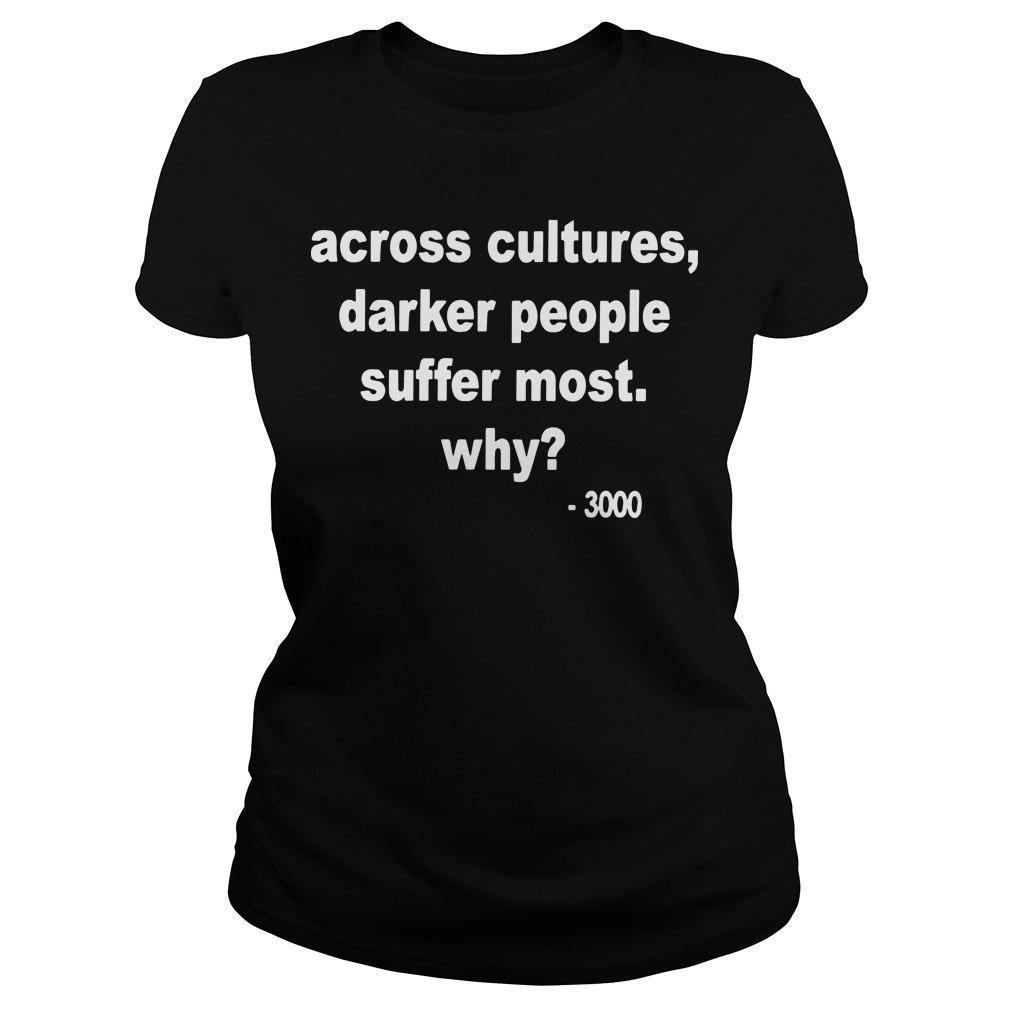 Across Cultures Darker People Suffer Most T Longsleeve