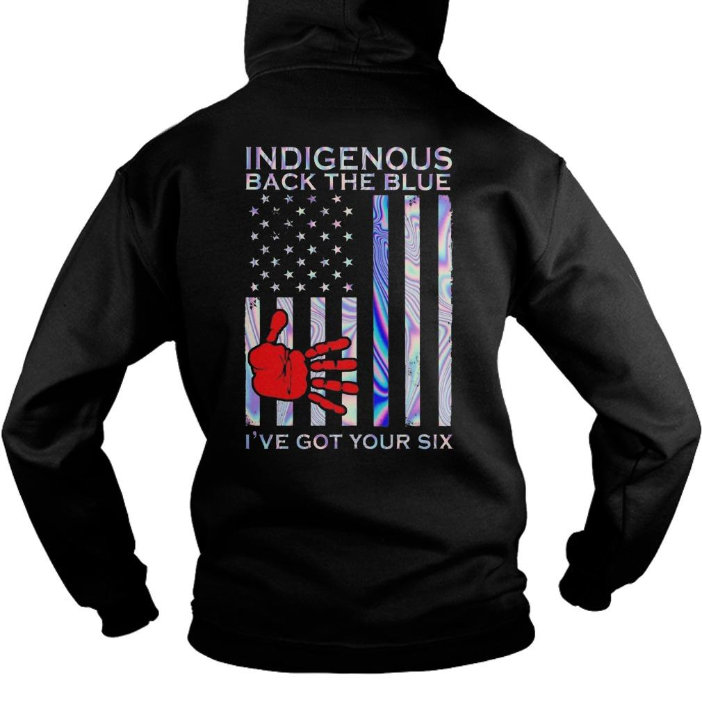 American Flag Indigenous Back The Blue I've Got Your Six Hoodie