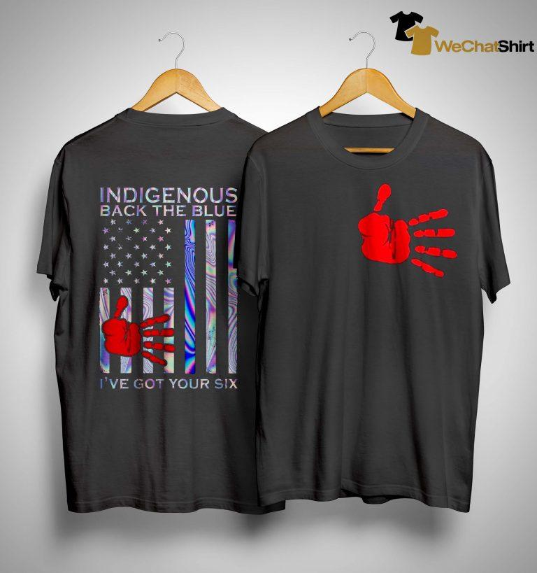 American Flag Indigenous Back The Blue I've Got Your Six Shirt