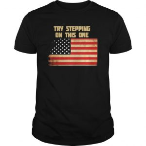 American Flag Try Stepping On This One Shirt