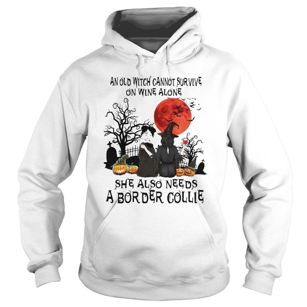 And Old Witch Cannot Survive On Wine Alone She Also Needs A Border Collie Hoodie
