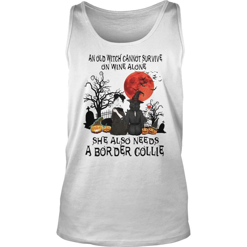And Old Witch Cannot Survive On Wine Alone She Also Needs A Border Collie Tank Top