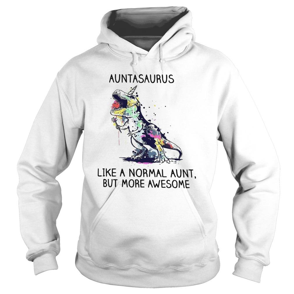 Auntasaurus Like A Normal Aunt But More Awesome Hoodie