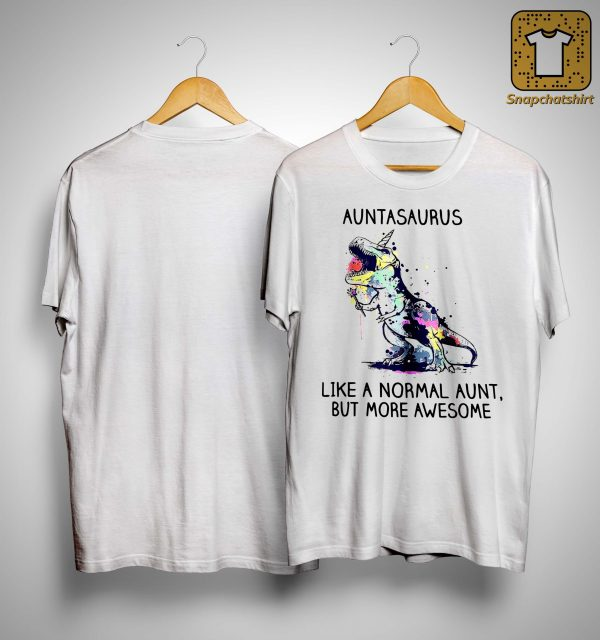 Auntasaurus Like A Normal Aunt But More Awesome Shirt
