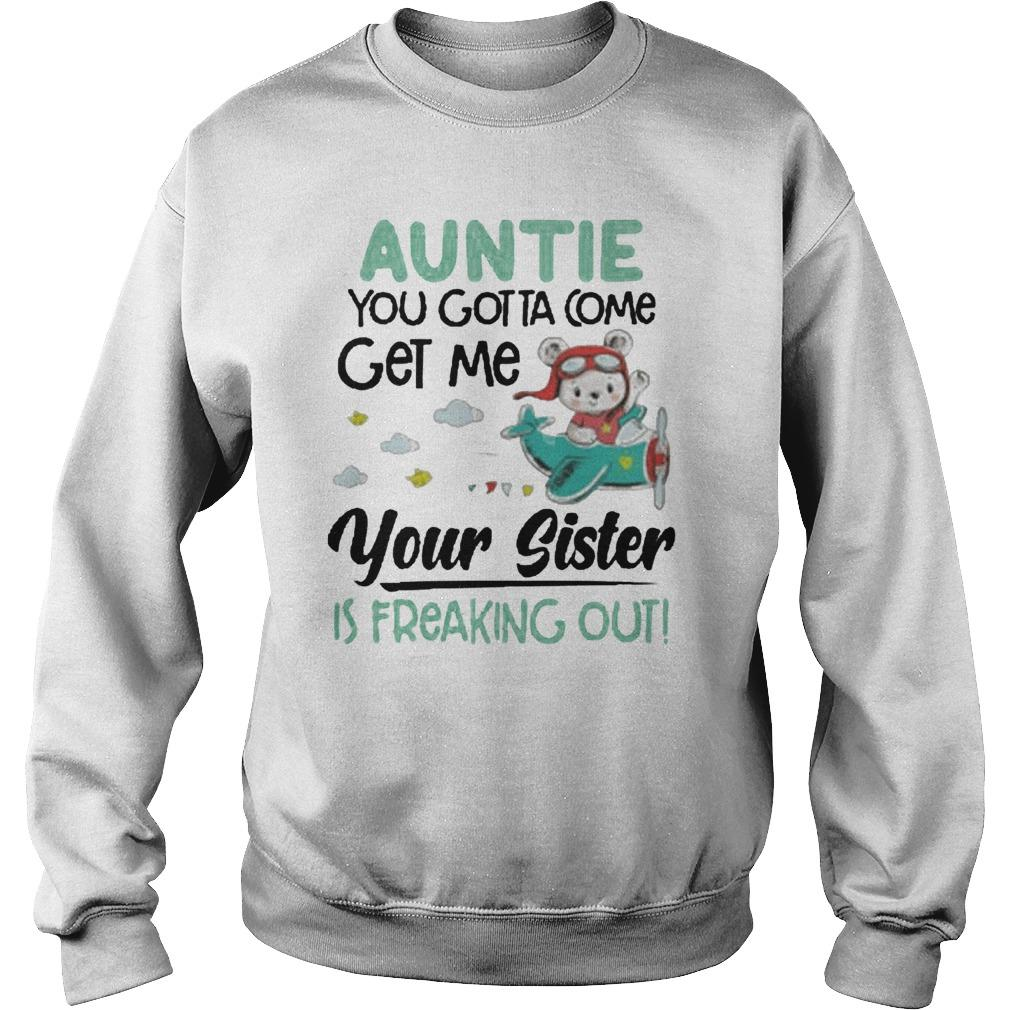Auntie You Gotta Come Get Me Your Sister Is Freaking Out Sweater