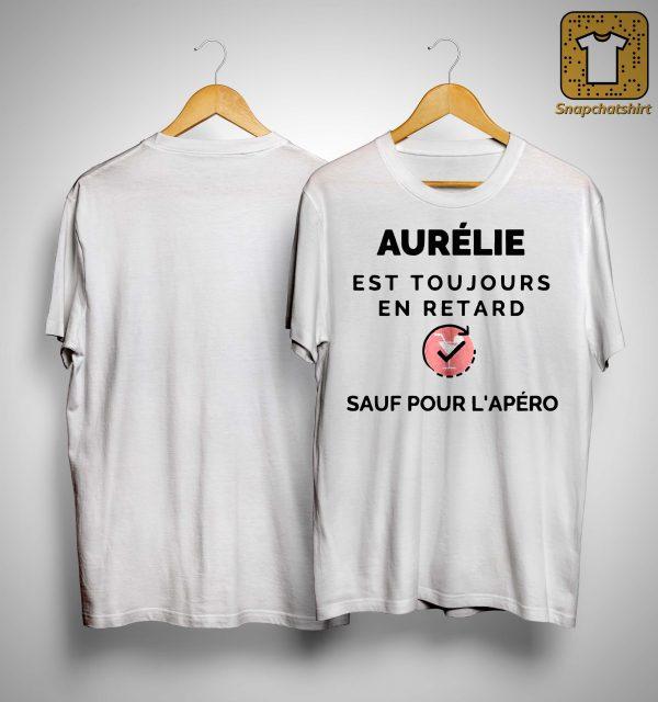 Aurélie Est Toujours En Retard Sauf Pour L'apéro Shirt