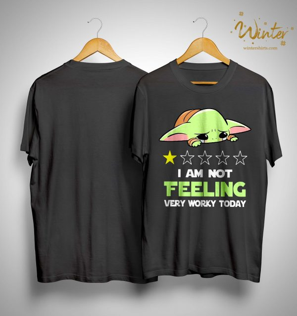 Baby Yoda I Am Not Feeling Very Worky Today Shirt