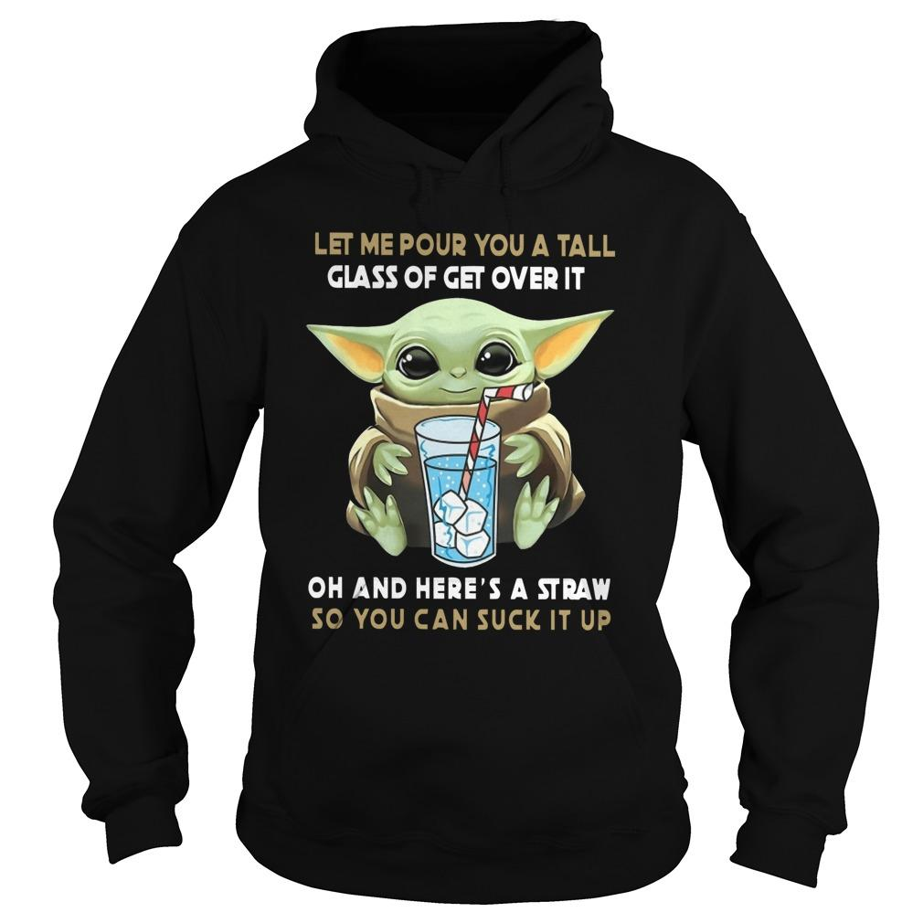 Baby Yoda Let Me Pour You A Tall Glass Of Get Over It Hoodie