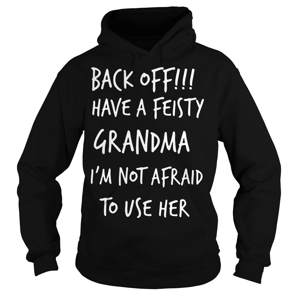 Back Off Have A Feisty Grandma I'm Not Afraid To Use Her Hoodie