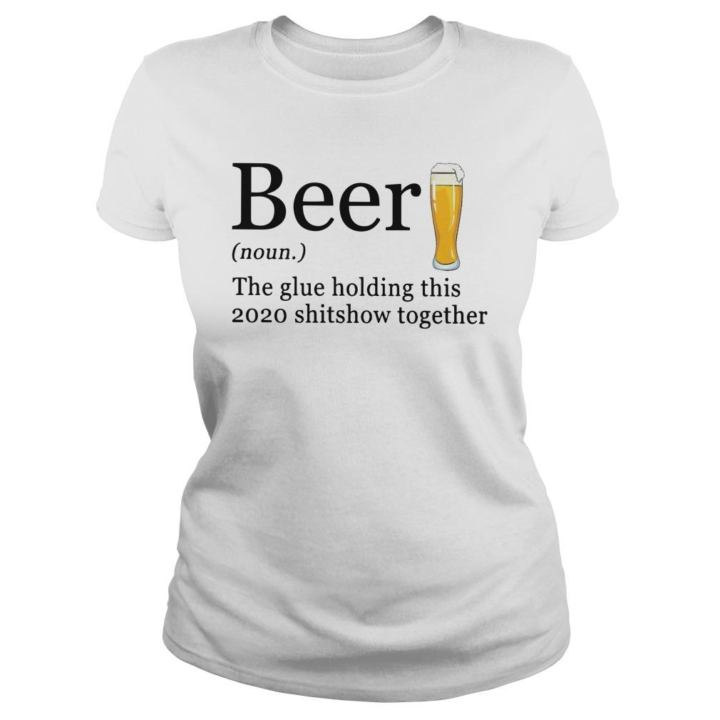 Beer The Glue Holding This 2020 Shitshow Together Longsleeve