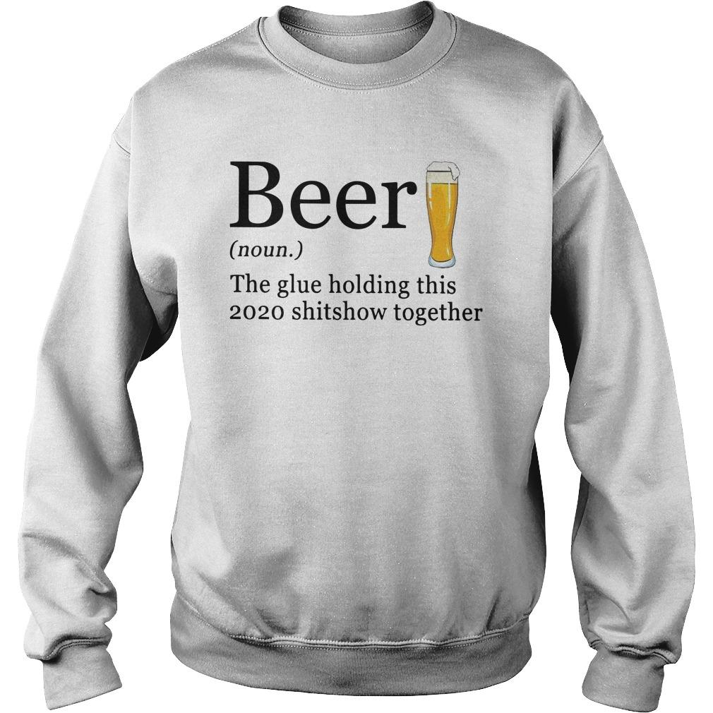Beer The Glue Holding This 2020 Shitshow Together Sweater