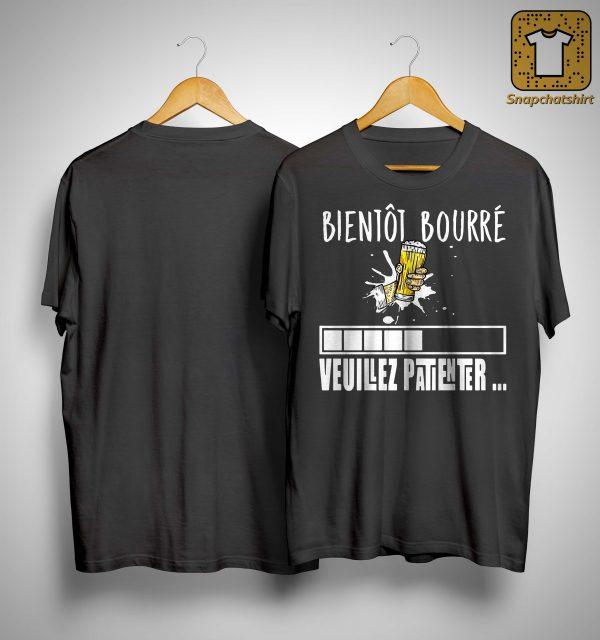 Bientôt Bourré Veuillez Patienter Shirt