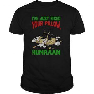Black Cat I've Just Fixed Your Pillow Humaaan Shirt