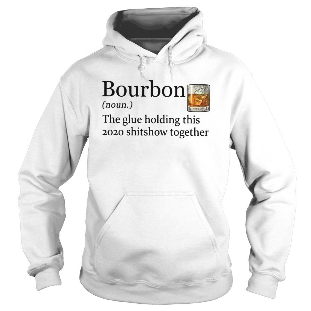 Bourbon The Glue Holding This 2020 Shitshow Together Hoodie