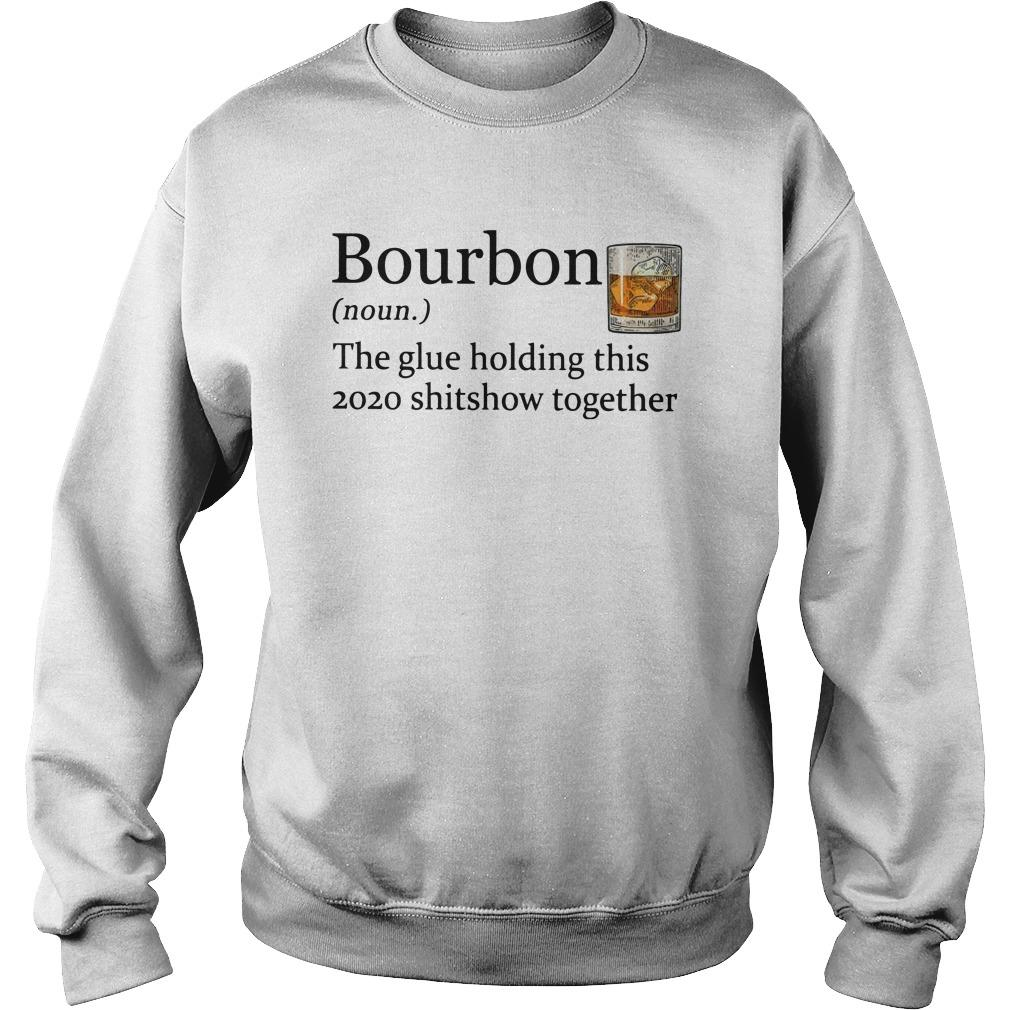 Bourbon The Glue Holding This 2020 Shitshow Together Sweater