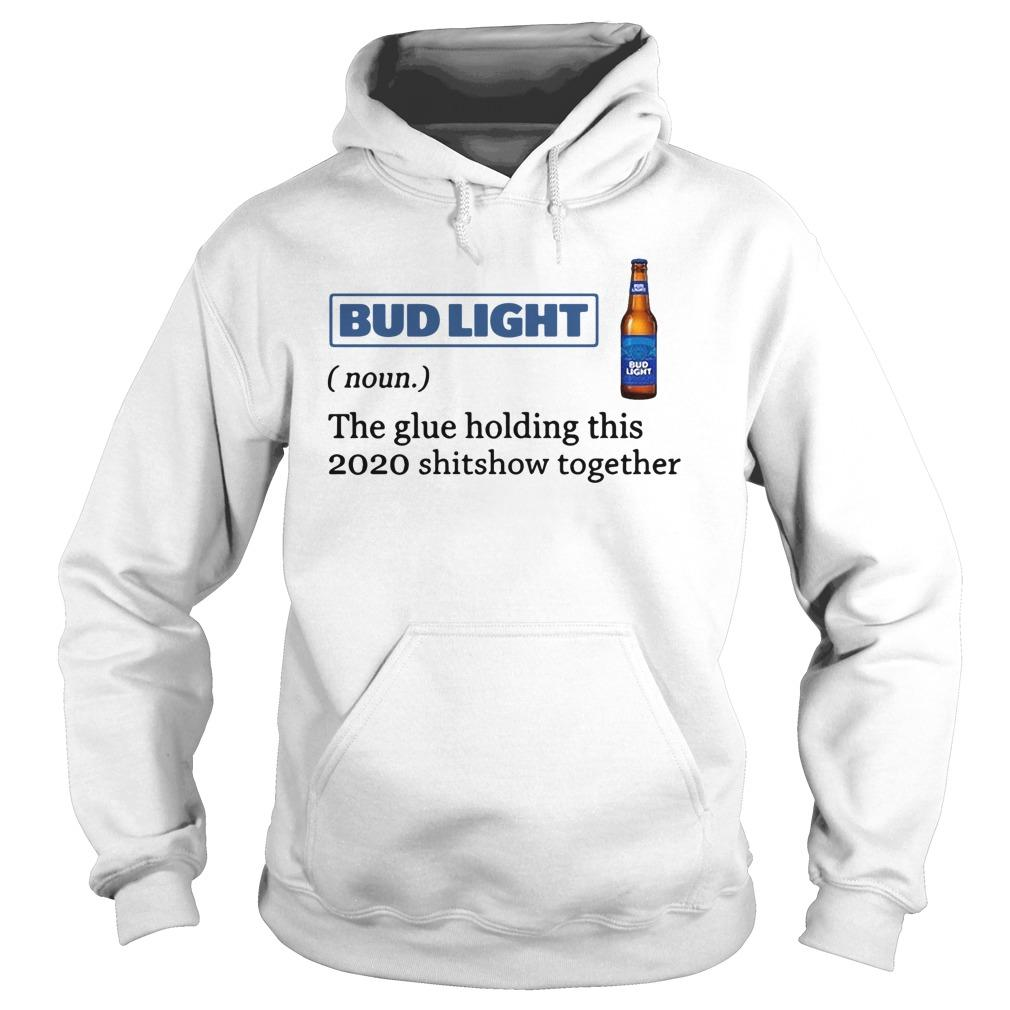 Bud Light The Glue Holding This 2020 Shitshow Together Hoodie