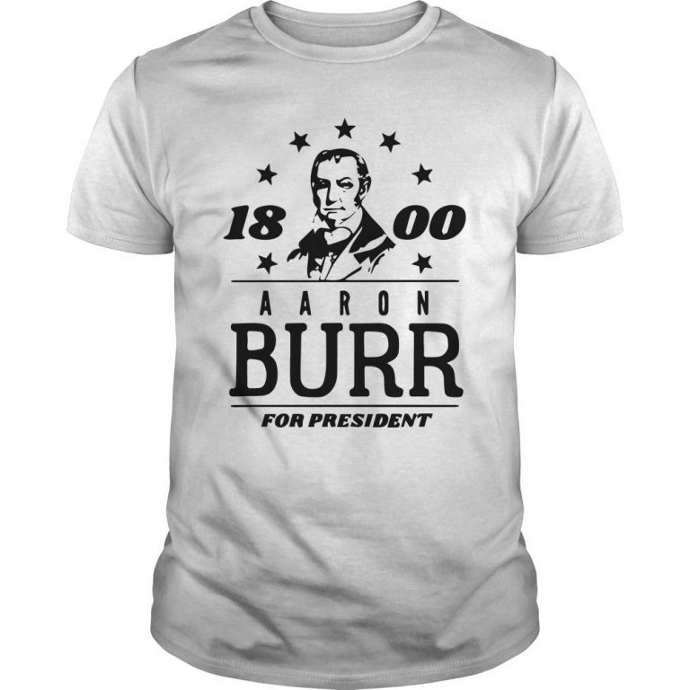 Campaign 1800 Aaron Burr For President Shirt