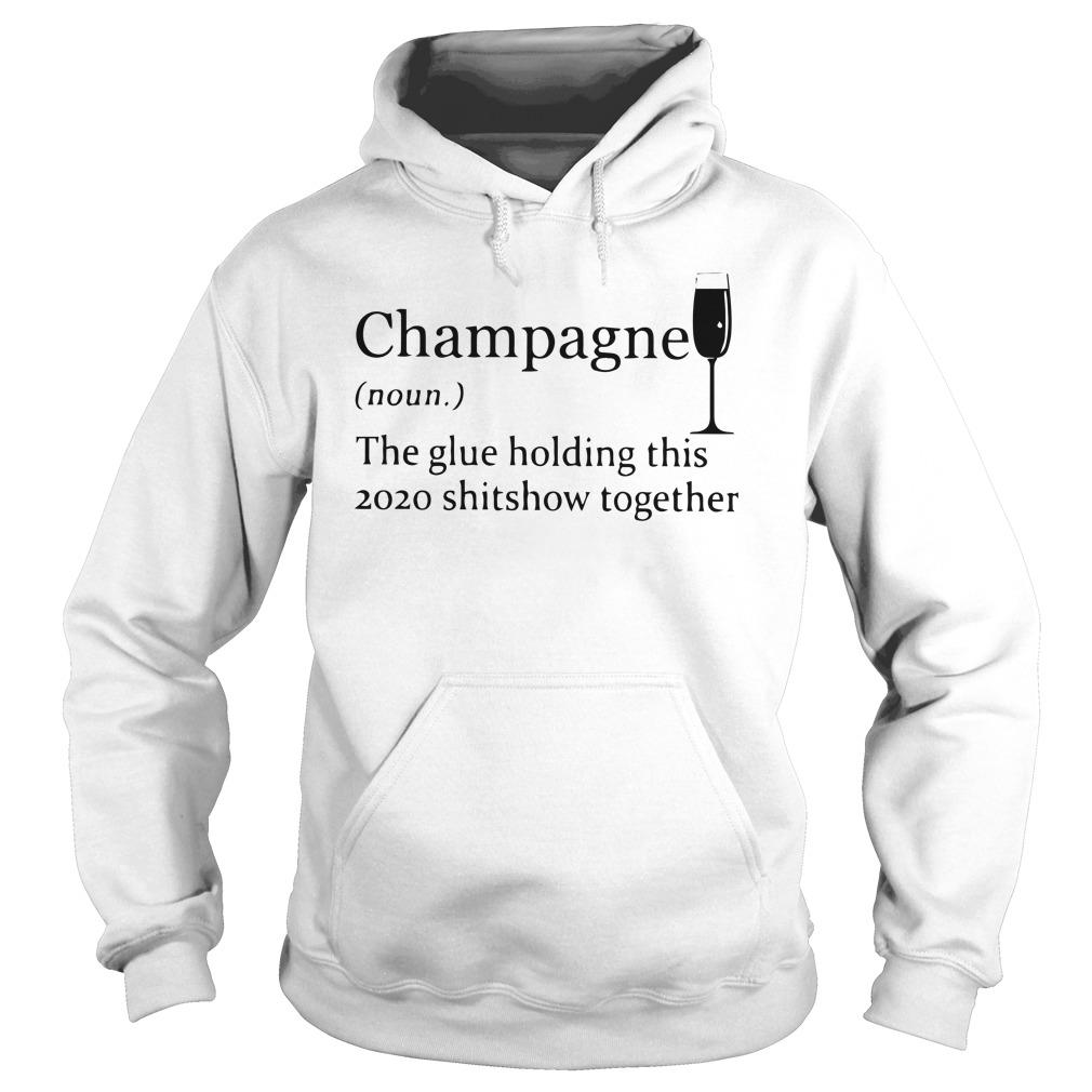 Champagne The Glue Holding This 2020 Shitshow Together Hoodie