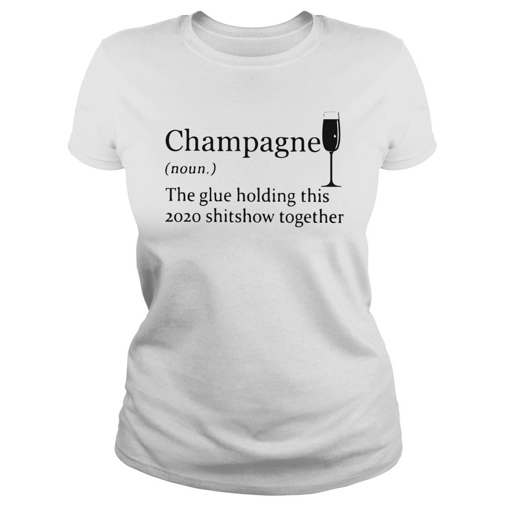 Champagne The Glue Holding This 2020 Shitshow Together Longsleeve