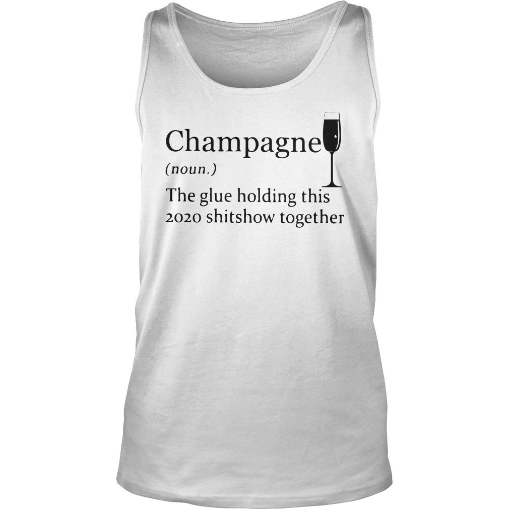 Champagne The Glue Holding This 2020 Shitshow Together Tank Top