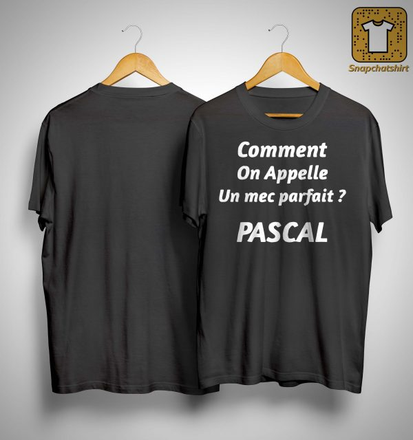Comment On Appelle Un Mec Parfait Pascal Shirt
