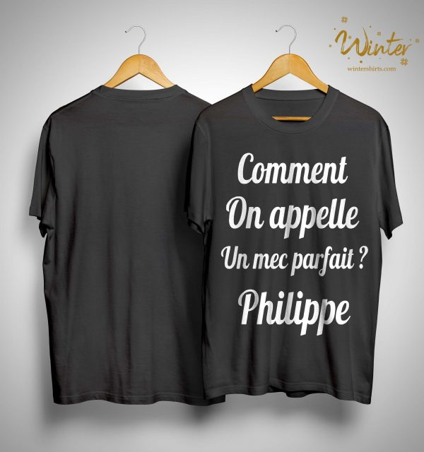 Comment On Appelle Un Mec Parfait Philippe Shirt
