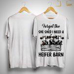 Cow Forget The She Shed I Need A Heifer Barn Shirt