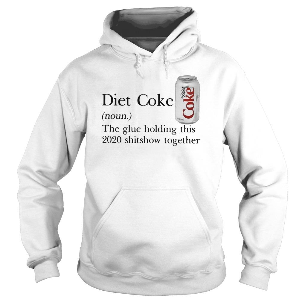Diet Coke The Glue Holding This 2020 Shitshow Together Hoodie