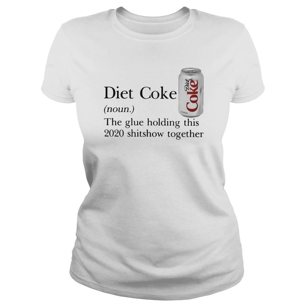 Diet Coke The Glue Holding This 2020 Shitshow Together Longsleeve