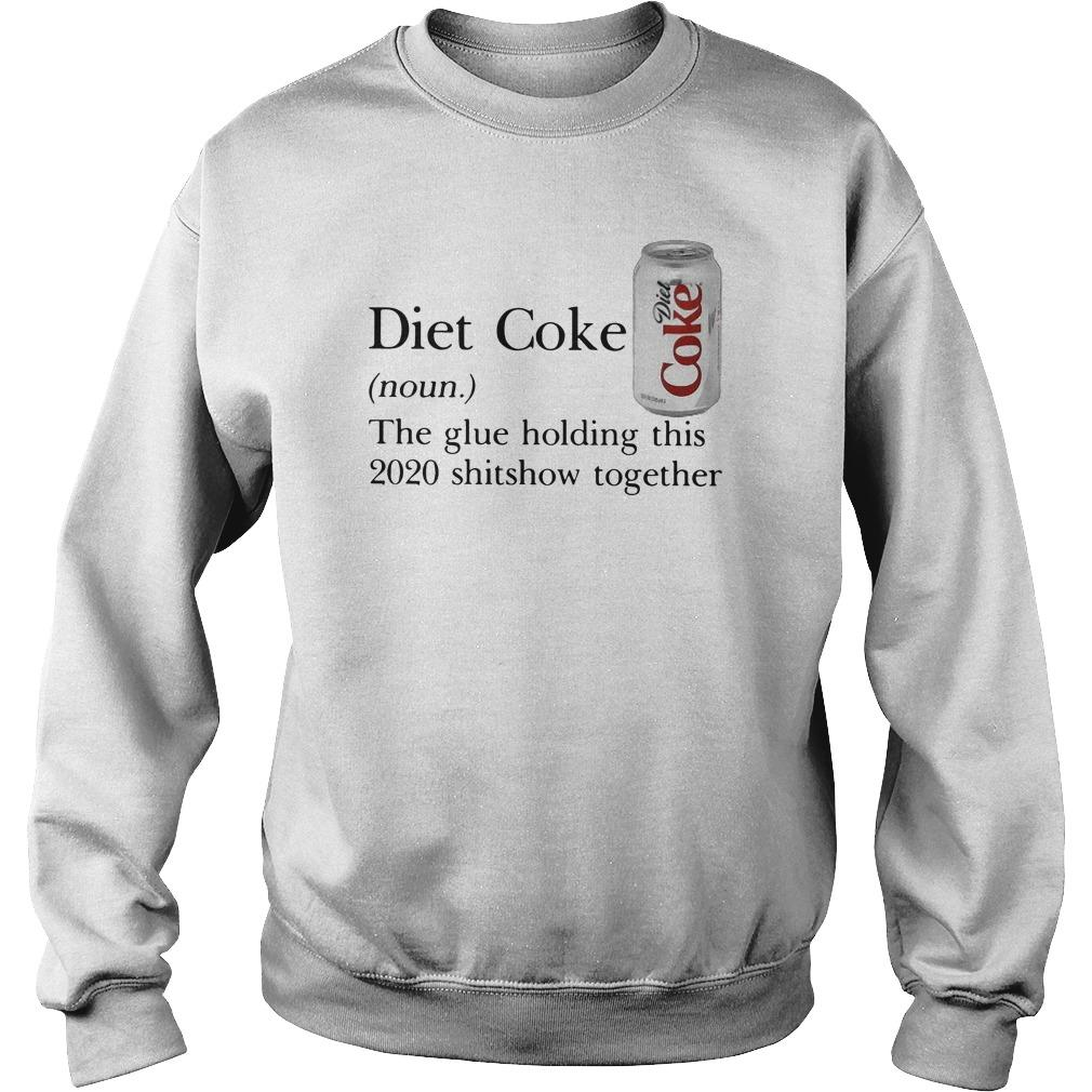 Diet Coke The Glue Holding This 2020 Shitshow Together Sweater