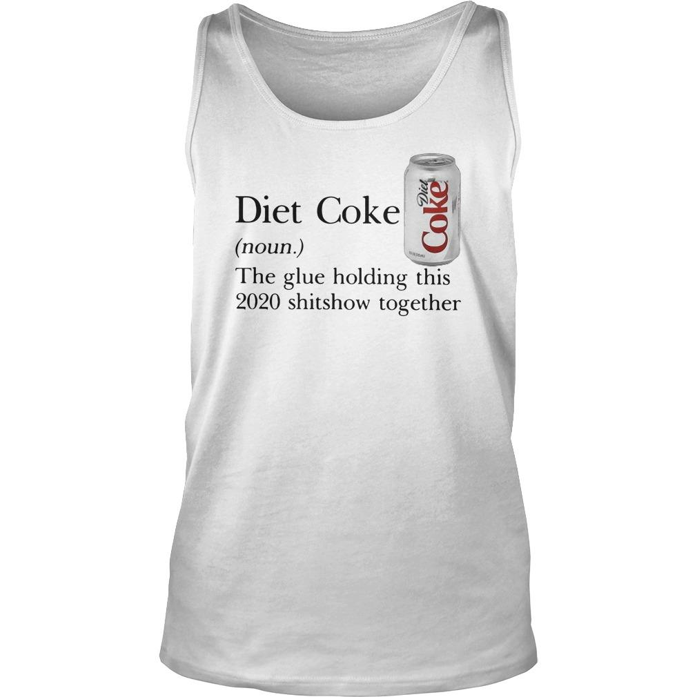 Diet Coke The Glue Holding This 2020 Shitshow Together Tank Top