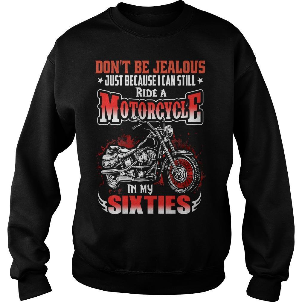 Don't Be Jealous Just Because I Can Still Ride A Motorcycle Sweater