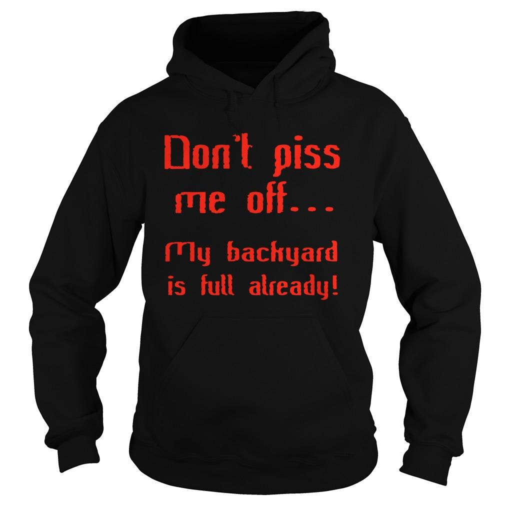 Don't Piss Me Off My Backyard Is Full Already Hoodie