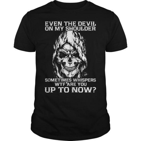 Even The Devil On My Shoulder Sometimes Whispers Wtf Shirt