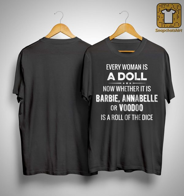 Every Woman Is A Doll Now Whether It Is Barbie Annabelle Or Voodoo Shirt