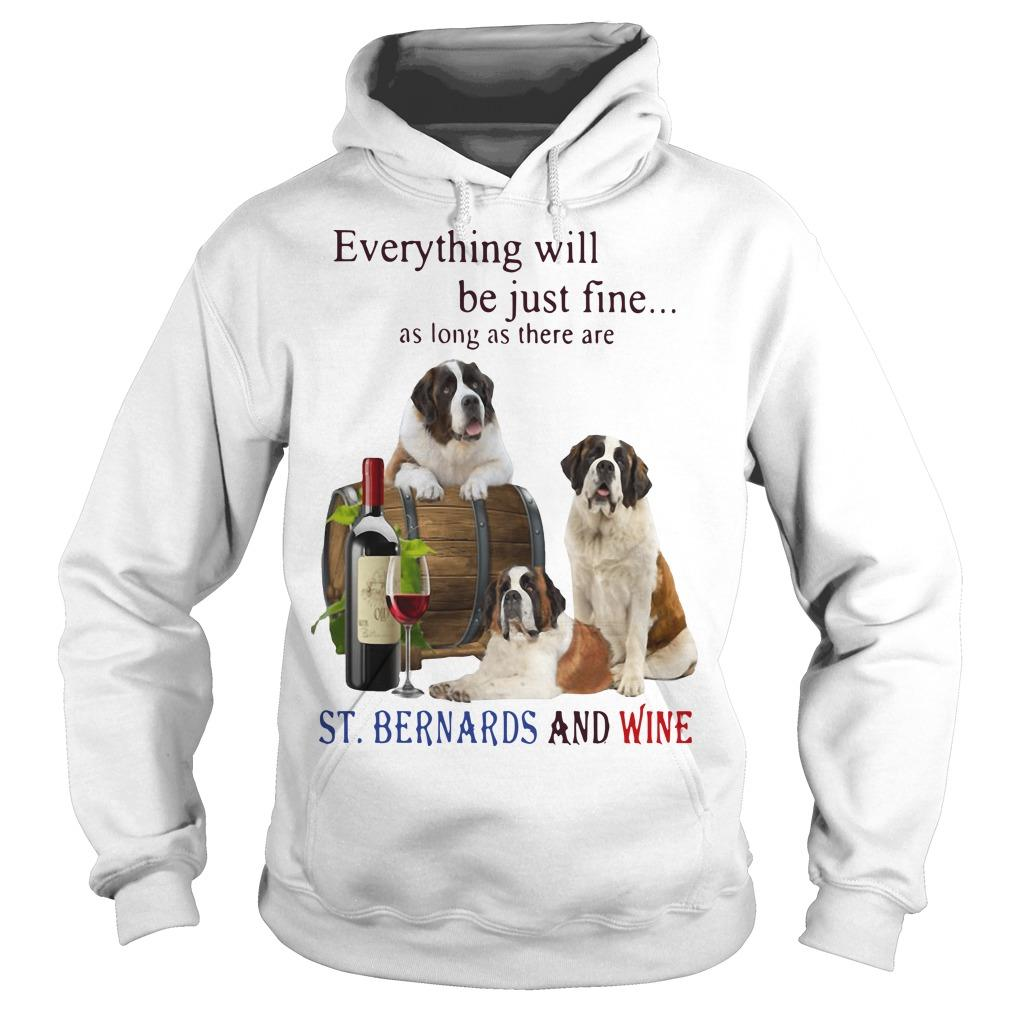 Everything Will Be Just Fine As Long As There Are St And Wine Hoodie