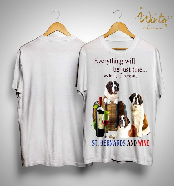 Everything Will Be Just Fine As Long As There Are St And Wine Shirt