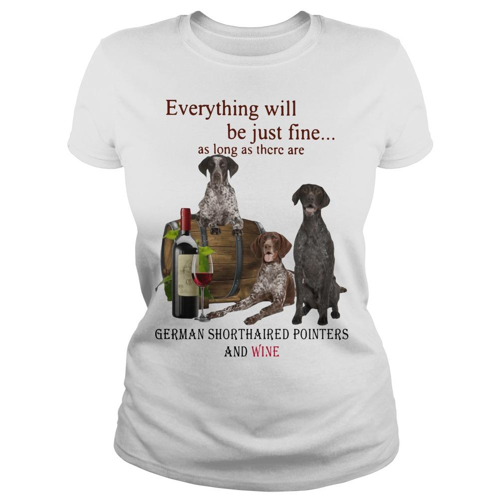 Everything Will Be Just Fine German Shorthaired Pointers And Wine Longsleeve
